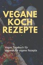 Vegane Koch Rezepte: Vegan Tagebuch f�r Veganer f�r eigene Rezepte
