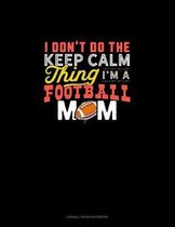 I Don't Do The Keep Calm Thing I'm A Football Mom: Cornell Notes Notebook