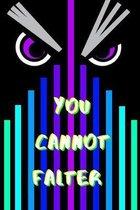 You Cannot Falter