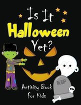 Is It Halloween Yet?: Activity Book For Kids with coloring pages, puzzles, mazes, writing and drawing prompts, Halloween costume design temp