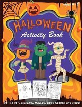 Halloween Activity Book: Kids Halloween Book - A Fun Book Filled With Dot to Dot, Coloring, Mazes, Word Search and More - Boys, Girls and Toddl