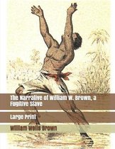 The Narrative of William W. Brown, a Fugitive Slave: Large Print
