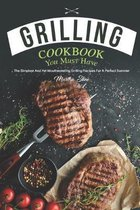 Grilling Cookbook You Must Have: The Simplest and Yet Mouthwatering Grilling Recipes for A Perfect Summer