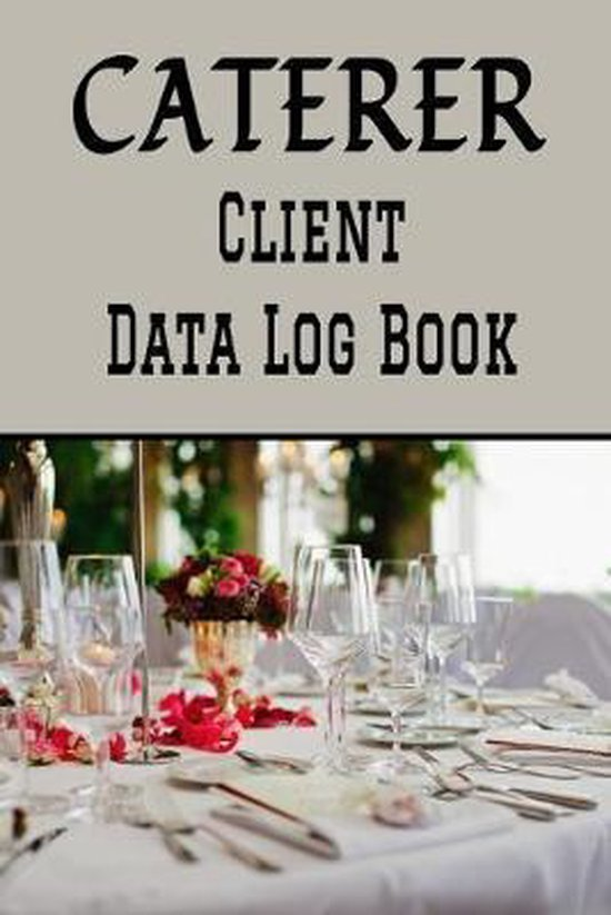 Caterer Client Data Log Book: 6 x 9 Professional Catering Service Client Tracking Address & Appointment Book with A to Z Alphabetic Tabs to Record P