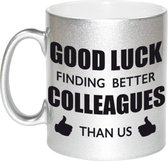 Good luck finding better colleagues than us koffiemok / theebeker - 330 ml - zilverkleurig - carriere switch / VUT / pensioen - bedankt cadeau collega / teamgenoot