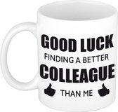 Good luck finding a better colleague than me koffiemok / theebeker - 300 ml - wit - carriere switch / VUT / pensioen - bedankt cadeau collega / teamgenoot