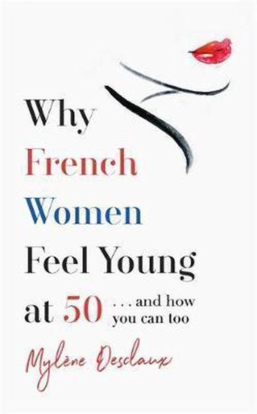 Boek cover Why French Women Feel Young at 50 van Mylene Desclaux (Paperback)