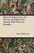 Spherical Trigonometry, For The Use Of Colleges And Schools, With Numerous Examples