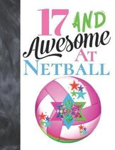 17 And Awesome At Netball: Goal Ring And Ball College Ruled Composition Writing School Notebook To Take Teachers Notes - Gift For Teen Girls Who