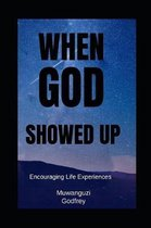 When God Showed Up: Encouraging Life Experiences with God