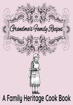 Grandma's Family Recipes - A Family Heritage Cook Book: 7'' x 10'' Blank Recipe Keepsake Book for Recording Family Recipes - Vintage Grandma Cover (50 P