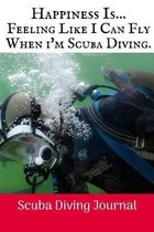 Happiness Is Feeling Like: Scuba Diving Log Book, 100 Pages.