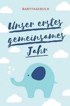 Unser Erstes Gemeinsames Jahr Babytagebuch: A5 52 Wochen Kalender als Geschenk zur Geburt f�r Jungen - Geschenkidee f�r werdene M�tter zur Schwangersc
