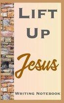 Lift Up Jesus Writing Notebook