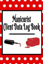 Manicurist Client Data Log Book: 6 x 9 Nail Stylist Salon Client Tracking Address & Appointment Book with A to Z Alphabetic Tabs to Record Personal Cu
