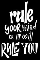 Rule Your Mind Or It Will Rule You: 6x9 College Ruled Line Paper 150 Pages