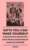 Gifts You Can Make Yourself - A Selection Of Delightful Gifts Which Can Be Made At Home For Everyone