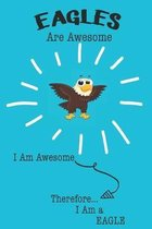 Eagles Are Awesome I Am Awesome Therefore I Am a Eagle: Cute Eagle Lovers Journal / Notebook / Diary / Birthday or Christmas Gift (6x9 - 110 Blank Lin