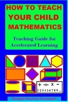How to Teach Your Child Mathematics: Teaching Guide for Accelerated Learning