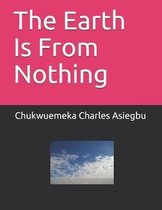 The Earth Is From Nothing