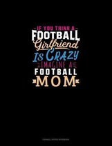 If You Think A Football Girlfriend Is Crazy Imagine A Football Mom: Cornell Notes Notebook
