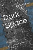 Dark Space: Colonizers of the Universe