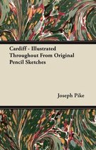 Cardiff - Illustrated Throughout From Original Pencil Sketches