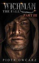 Wichman, The Fall; Part III