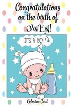 CONGRATULATIONS on the birth of OWEN! (Coloring Card): (Personalized Card/Gift) Personal Inspirational Messages & Quotes, Adult Coloring!