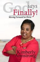God Says Finally!: Moving Forward in Christ