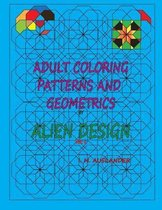 Patterns and Geometrics by Alien Design vol 1: Adult Coloring with a twist