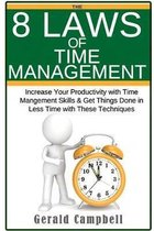 Time Management: The 8 Laws of Time Management: Increase Your Productivity with Time Management Skills & Get Things Done in Less Time w