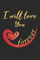 I will love you forever: Notizbuch, Notizheft, Notizblock - Geschenk-Idee zum Valentinstag - Karo - A5 - 120 Seiten