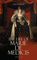 The Life of Marie de Medicis (Vol. 1-3)