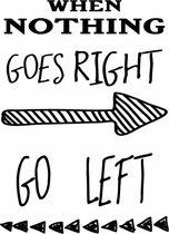 Muursticker When nothing goes right go left
