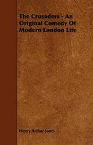 The Crusaders - An Original Comedy Of Modern London Life