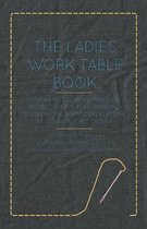 The Ladies Work-Table Book - Containing Clear and Practical Instructions in Plain and Fancy Needle-Work, Embroidery, Knitting, Netting, Crochet, Tatti