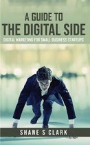A Guide to the Digital Side: Digital Marketing for Small Business Startups