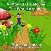 A Mound Is a Mound the World Around