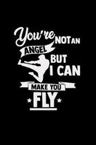 You're not an angel but I can make you fly