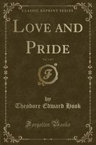 Love and Pride, Vol. 1 of 3 (Classic Reprint)