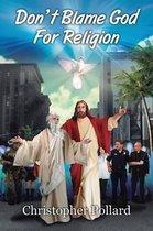 Don't Blame God for Religion