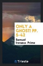 Only a Ghost! Pp. 5-42