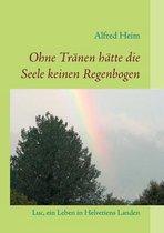 Ohne Tranen hatte die Seele keinen Regenbogen!