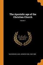 The Apostolic Age of the Christian Church; Volume 1