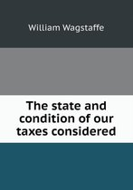 The State and Condition of Our Taxes Considered