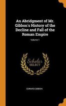 An Abridgment of Mr. Gibbon's History of the Decline and Fall of the Roman Empire; Volume 1