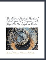 The Hebrew Prophets Translated Afresh from the Original, with Regard to the Anglican Version