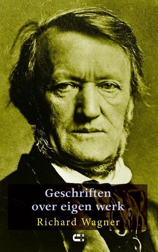 Geschriften over eigen werk - Richard Wagner |