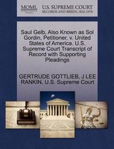Saul Gelb, Also Known as Sol Gordin, Petitioner, V. United States of America. U.S. Supreme Court Transcript of Record with Supporting Pleadings